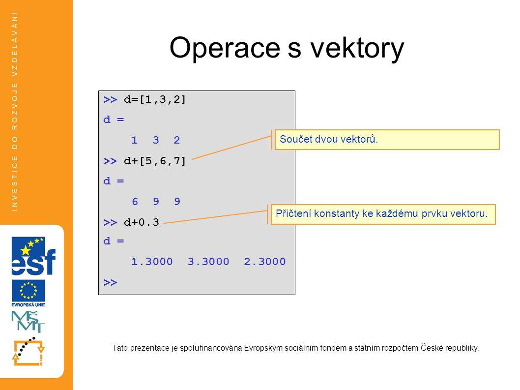 Operace s vektory >> d=[1,3,2] d = 1 3 2 >> d+[5,6,7]